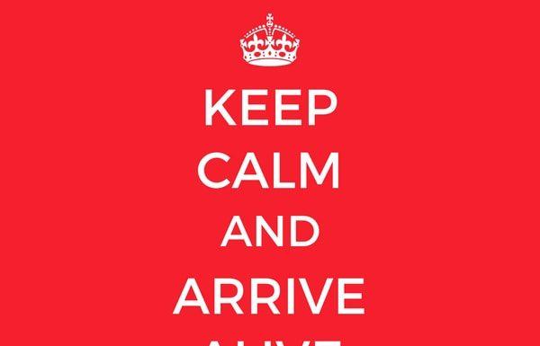keep-calm-and-arrive-alive