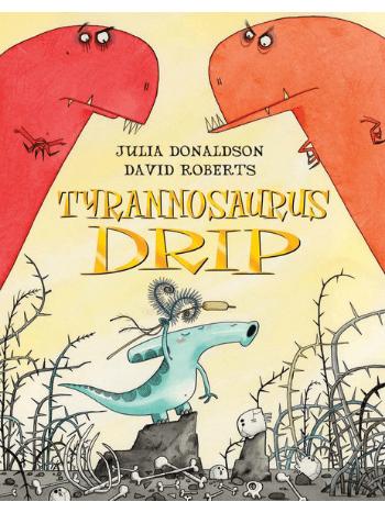 tyrannosaurus-drip-by-julia-donaldson-book-for-kids