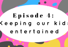 BabyYumYum COVID-19 podcast, Episode 4: Keeping our kids entertained